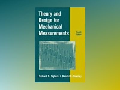 Theory and Design for Mechanical Measurements, 4th Edition av Richard S. Figliola