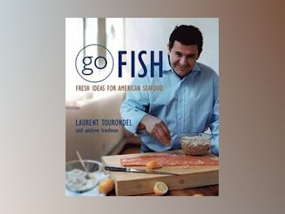 Go Fish: Fresh Ideas for American Seafood av Laurent Tourondel