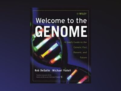 Welcome to the Genome: A User's Guide to the Genetic Past, Present, and Fut av Rob DeSalle