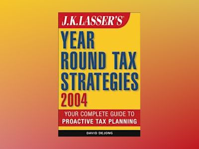 J.K. Lasser'sTM Year-Round Tax Strategies 2004 av David S. De Jong Esq.