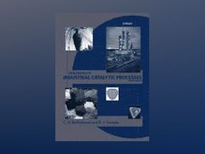 Fundamentals of Industrial Catalytic Processes, 2nd Edition av C. H. Bartholomew