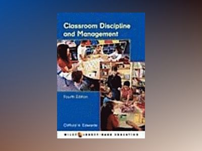 Classroom Discipline and Management, 4th Edition av Clifford H. Edwards