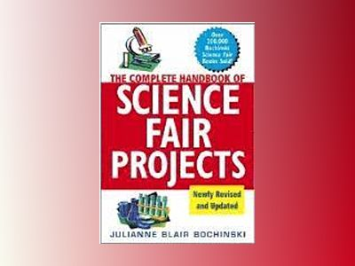 The Complete Handbook of Science Fair Projects, Newly Revised and Updated av Julianne Blair Bochinski