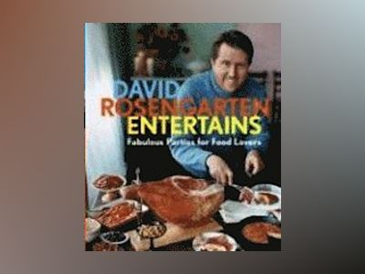 David Rosengarten Entertains: Fabulous Parties for Food Lovers av David Rosengarten