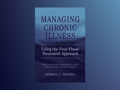 Managing Chronic Illness Using the Four-Phase Treatment Approach: A Mental av Patricia A. Fennell