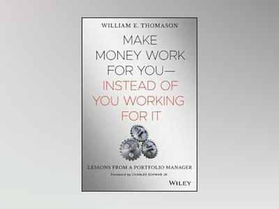 Make Money Work For You?Instead of You Working for It: Lessons from a Portf av William Thomason