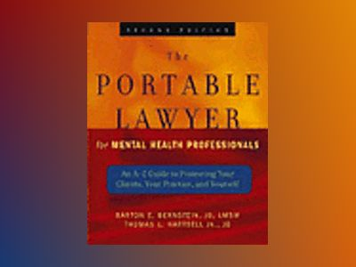 The Portable Lawyer for Mental Health Professionals: An A-Z Guide to Protec av Barton E. Bernstein