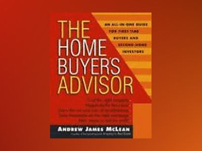 The Home Buyer's Advisor: A Handbook for First-Time Buyers and Second-Home av Andrew James McLean