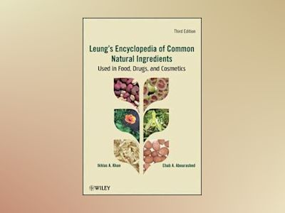 Encyclopedia of Common Natural Ingredients Used in Food, Drugs, and Cosmeti av Ikhlas A. Khan