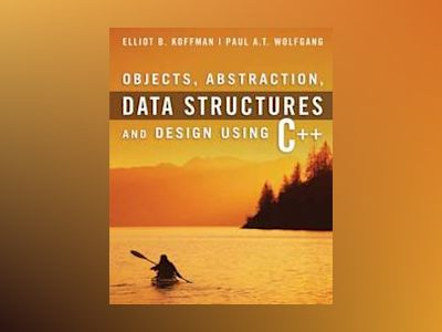 Objects, Abstraction, Data Structures and Design: Using C++ av Elliot Koffman