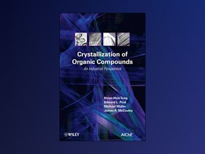 Crystallization of Organic Compounds: An Industrial Perspective av Hsien-Hsin Tung