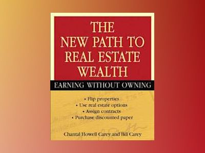 The New Path to Real Estate Wealth: Earning Without Owning av Bill Carey