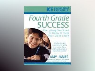 Fourth Grade Success: Everything You Need to Know to Help Your Child Learn av Amy James