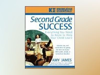 Second Grade Success: Everything You Need to Know to Help Your Child Learn av Amy James