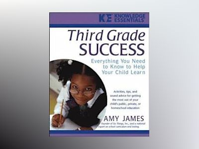 Third Grade Success: Everything You Need to Know to Help Your Child Learn av Amy James