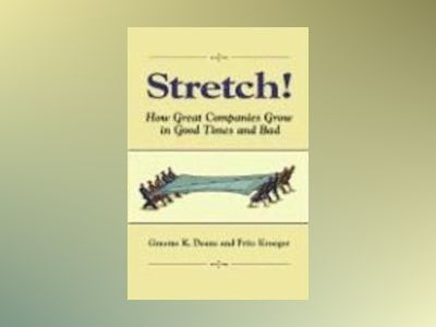 Stretch!: How Great Companies Grow in Good Times and Bad av Graeme K. Deans