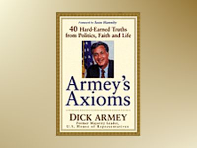 Armey's Axioms: 40 Hard-Earned Truths from Politics, Faith and Life av Richard Armey