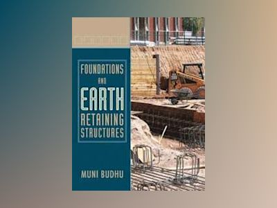 Foundations and Earth Retaining Structures, 1st Edition av Muniram Budhu