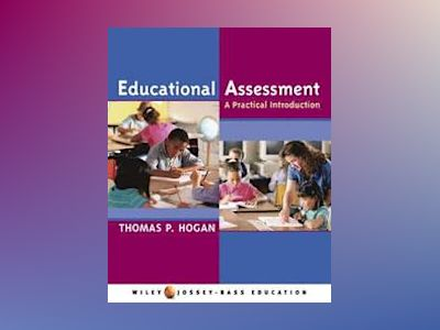 Educational Assessment: A Practical Introduction av Thomas P. Hogan