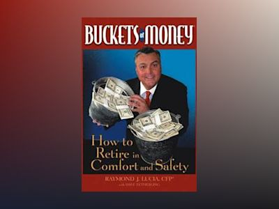 Buckets of Money: How to Retire in Comfort and Safety av Raymond J. Lucia