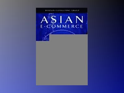 Asia's Digital Dividends: How Asia-Pacific's Corporations Can Create Value av David C. Michael