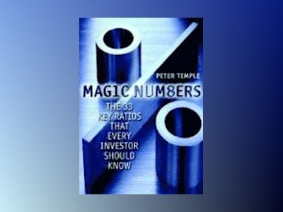 Magic Numbers: The 33 Key Ratios That Every Investor Should Know av Peter Temple