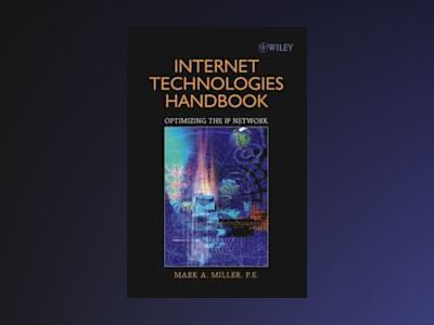 Internet Technologies Handbook: Optimizing the IP Network av Mark A. Miller