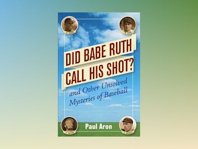 Did Babe Ruth Call His Shot?: And Other Unsolved Mysteries of Baseball av Paul Aron