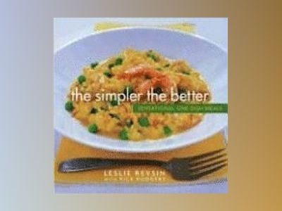 The Simpler the Better: Sensational One-Dish Meals av Leslie Revsin