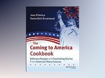 The Coming to America Cookbook: Delicious Recipes and Fascinating Stories f av Joan D'Amico