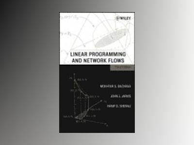 Linear Programming and Network Flows, 3rd Edition av Mokhtar S. Bazaraa