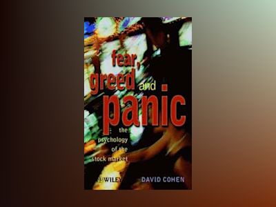 Fear, Greed and Panic: The Psychology of the Stock Market av David Cohen