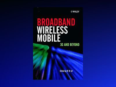 Broadband Wireless Mobile: 3G and Beyond av Willie W. Lu