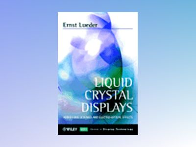 Liquid Crystal Displays: Addressing Schemes and Electro-Optical Effects av Ernst Lueder