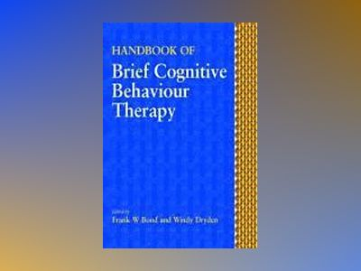 Handbook of Brief Cognitive Behaviour Therapy av Frank W. Bond