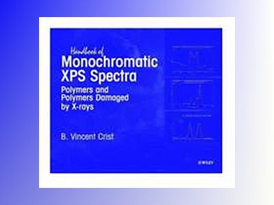 Handbook of Monochromatic XPS Spectra, Polymers and Polymers Damaged by X-R av B. Vincent Crist
