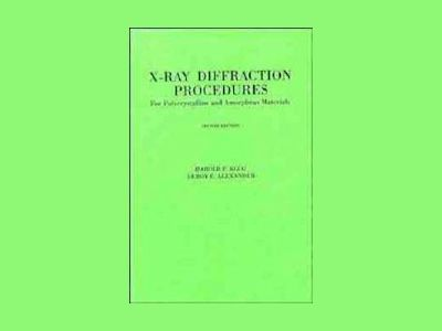 X-Ray Diffraction Procedures: For Polycrystalline and Amorphous Materials, av Harold P. Klug