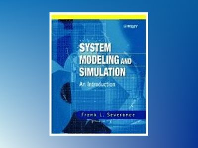 System Modeling and Simulation: An Introduction av Frank L. Severance