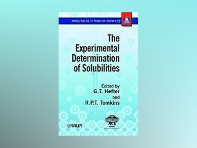 The Experimental Determination of Solubilities av Glenn Hefter