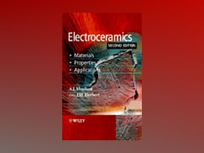 Electroceramics: Materials, Properties, Applications, 2nd Edition av A. J. Moulson