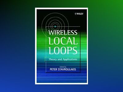 Wireless Local Loops: Theory and Applications av Peter Stavroulakis