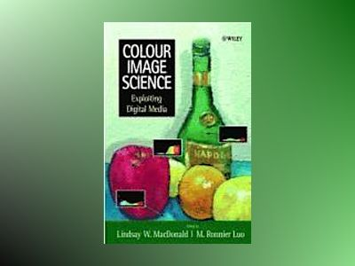 Colour Image Science: Exploiting Digital Media av Lindsay MacDonald