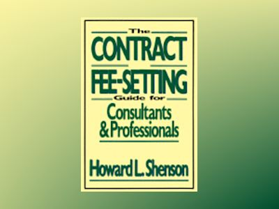 The Contract and Fee-Setting Guide for Consultants and Professionals av Howard L. Shenson