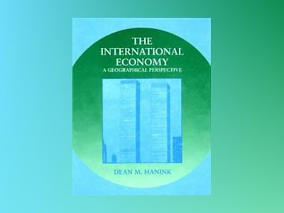 The International Economy: A Geographical Perspective av Dean M. Hanink