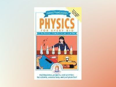 Janice VanCleave's Physics for Every Kid: 101 Easy Experiments in Motion, H av Janice VanCleave