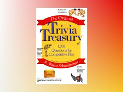 The Original Trivia Treasury: 1,001 Questions for Competitive Play av R. Wayne Schmittberger