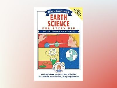 Janice VanCleave's Earth Science for Every Kid: 101 Easy Experiments that R av Janice VanCleave