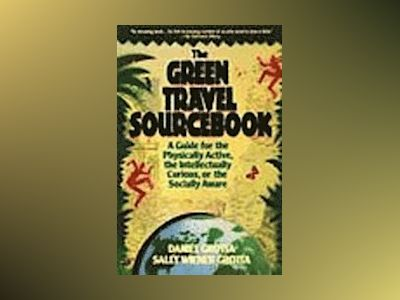 The Green Travel Sourcebook: A Guide for the Physically Active, the Intelle av Daniel Grotta