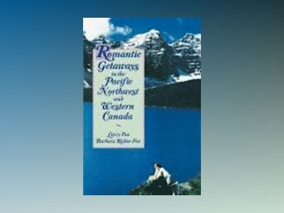 Romantic Getaways in the Pacific Northwest and Western Canada av Larry Fox