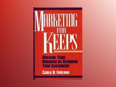 Marketing for Keeps: Building Your Business by Retaining Your Customers av Carla B. Furlong